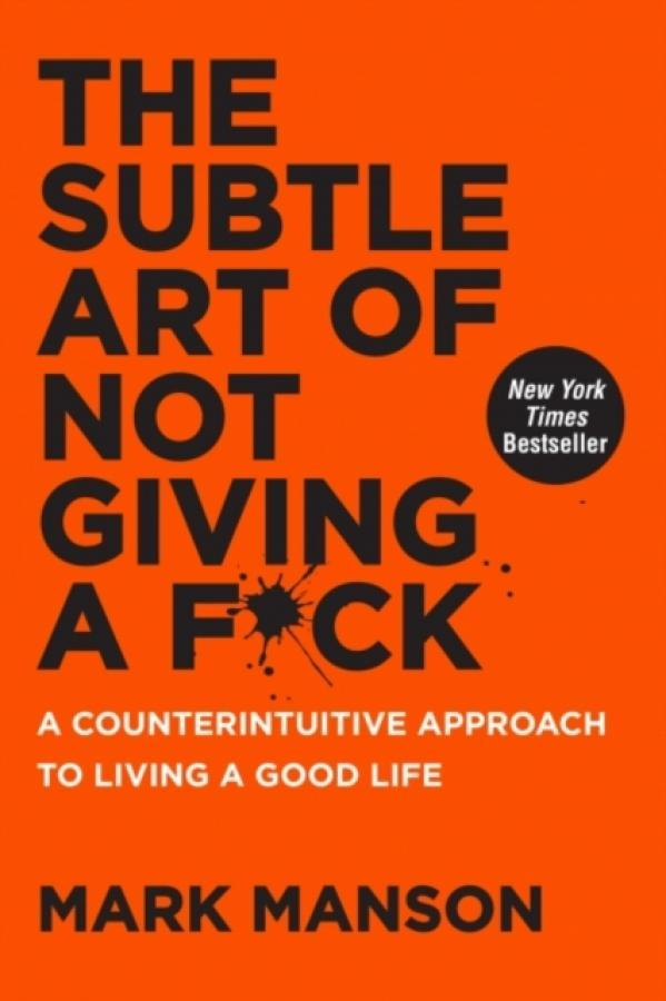 The Subtle Art Of Not Giving A F Ck A Counterintuitive Approach To Living A Good Life Author Mark Manson Isbn 9780062457714 Price Comparison
