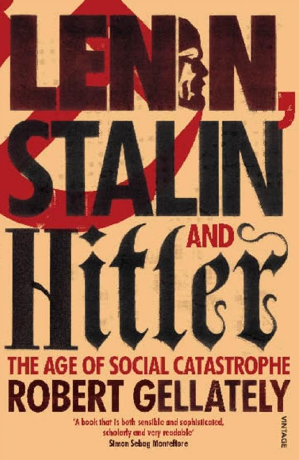 Lenin, Stalin and Hitler : The Age of Social Catastrophe (Author: Robert Gellately, ISBN: 9780712603577)