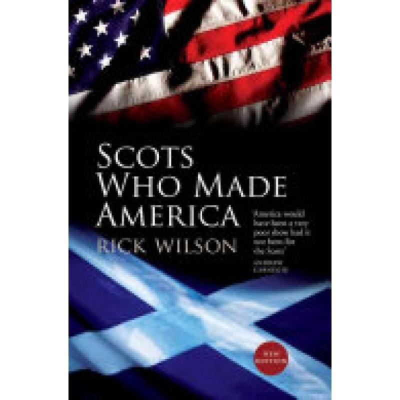 Scots Who Made America (Author: Rick Wilson, ISBN: 9781780273808)