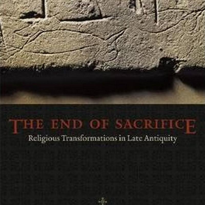 The End of Sacrifice (Author: Guy G. Stroumsa, ISBN: 9780226007267)