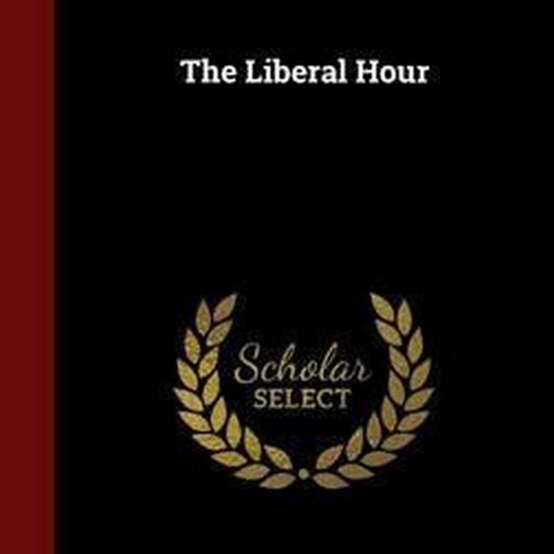 The Liberal Hour (Author: John Kenneth Galbraith, ISBN: 9781298530967)