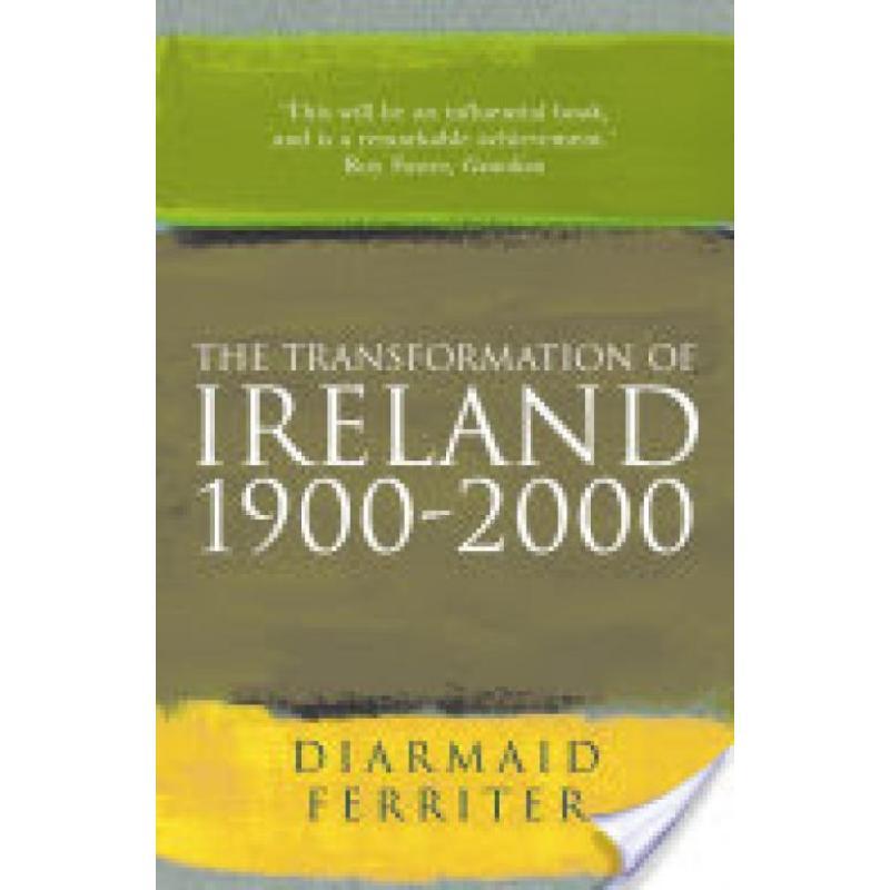 The Transformation Of Ireland 1900-2000 (Author: Diarmaid Ferriter, ISBN: 9781861974433)