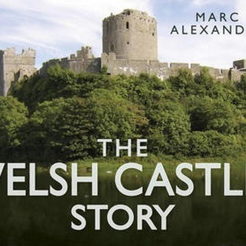 The Welsh Castles Story (Author: Marc Alexander, ISBN: 9780752491127)