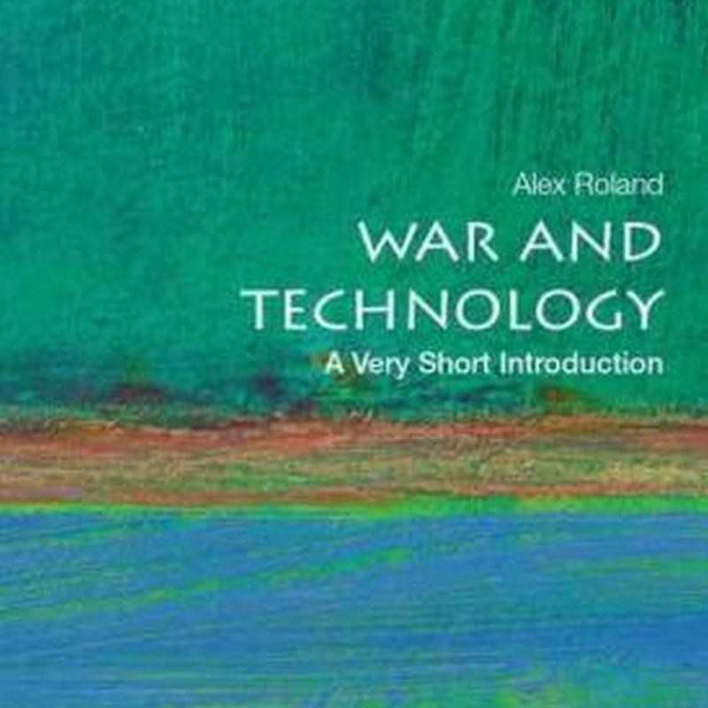 War and Technology: A Very Short Introduction (Author: Duke University) Alex (Professor of History Roland, ISBN: 9780190605384)